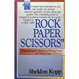 Rock, Paper, Scissors: Understanding the Paradoxes of Personal Power and Taking Charge of Our Lives