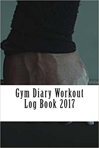 gym diary workout log book 2017 weekly workout and diet journal