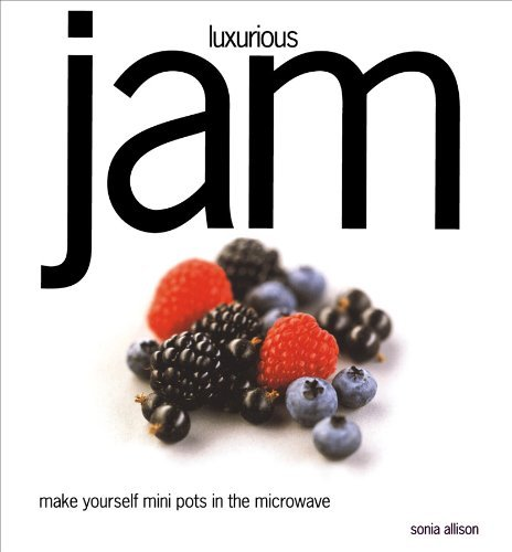 Luxurious Jam: Make Yourself Mini Pots in the Microwave by Sonia Allison (2004-09-01)