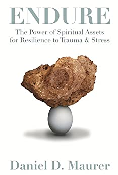 Endure: The Power of Spiritual Assets for Resilience to Trauma & Stress by [Maurer, Daniel D.]