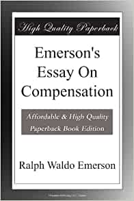 essay on compensation by emerson Ralph waldo emerson essay on compensation - fast and trustworthy services from industry best agency confide your report to professional scholars engaged in the company entrust your task to us and we will do our best for you.
