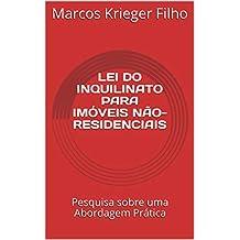 LEI DO INQUILINATO PARA IMÓVEIS NÃO-RESIDENCIAIS: Pesquisa sobre uma Abordagem Prática (Portuguese Edition)