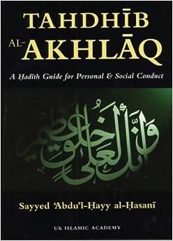 Tahdhib Al-Akhlaq: A Hadith Guide for Personal & Social Conduct (Traditional Islamic Teaching)