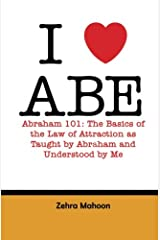 I love Abe - Abraham 101: The basics of the Law of Attraction as taught by Abraham and Understood by Me Paperback