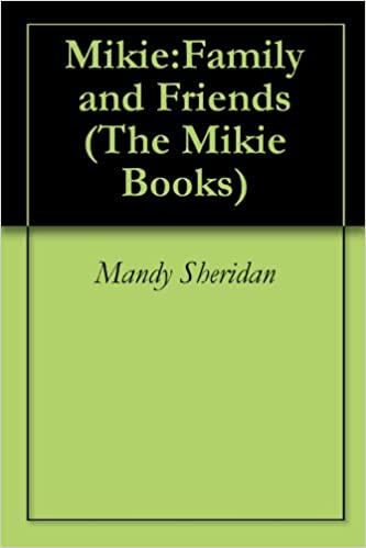Mikie:Family and Friends (The Mikie Books Book 2)