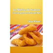 La Fábrica de Huecos. Crónicas gastronómicas del Përú. (Spanish Edition) May 29, 2011