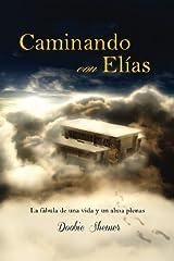 Caminando con Elias: La fabula de una vida y un alma plenas (Spanish Edition) Paperback