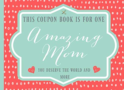 (This coupon book is for one Amazing Mom: Pre-filled vouchers, Lovely gift for Mothers day or birthday, or just to show your appreciation, great alternative to a card)