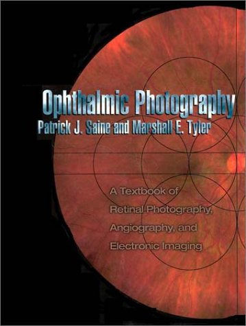 Ophthalmic Photography: A Textbook of Retinal Photography, Angiography, and Electronic Imaging