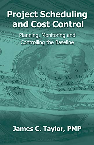 Project Scheduling and Cost Control: Planning, Monitoring and Controlling the Baseline