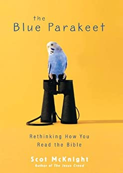 The Blue Parakeet: Rethinking How You Read the Bible by [McKnight, Scot]