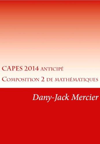 CAPES 2014 Anticipé - Composition 2 de mathématiques (French Edition)
