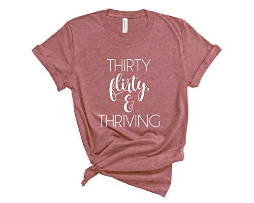 Blue Sand Textiles Thirty Flirty & Thriving Shirt. 30th Birthday T-Shirt. Unisex Shirt for Thirtieth Birthday. (Mauve, X-Large)