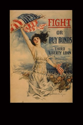 Fight or Buy Bonds Third Liberty Loan Howard Chandler Christy WWI Journal: 150 page lined (Wwi Liberty Bonds)