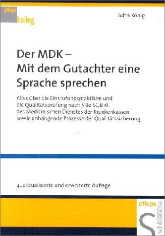 Der MDK - Mit dem Gutachter eine Sprache sprechen. Alles über die Einstufungspraktiken und die Qualitätsprüfung nach § 80 SGB XI des Medizinischen anhängende Prozesse der Qualitätssicherung