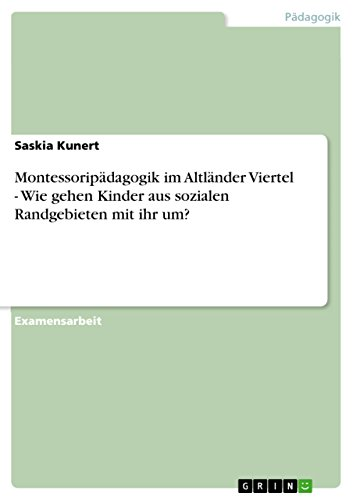Download Montessoripädagogik im Altländer Viertel – Wie gehen Kinder aus sozialen Randgebieten mit ihr um? (German Edition) Pdf