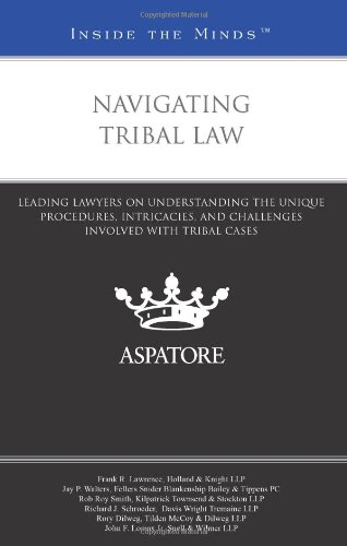 Navigating Tribal Law: Leading Lawyers on Understanding the Unique Procedures, Intricacies, and Challenges Involved with