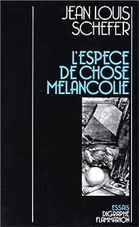 L'espèce de chose mélancolie par Jean-Louis Schefer