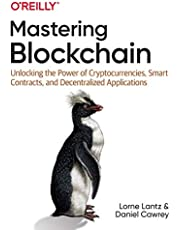 Mastering Blockchain: Unlocking the Power of Cryptocurrencies, Smart Contracts, and Decentralized Applications