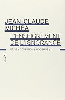 L'enseignement de l'ignorance et ses conditions modernes par Michéa