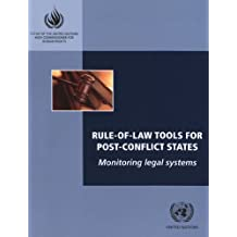 Rule of Law Tools for Post Conflict States: Monitoring Legal Systems