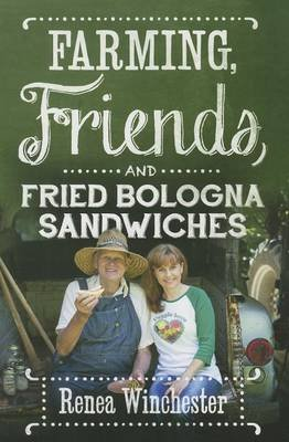 By Renea Winchester - Farming, Friends & Fried Bologna Sandwiches (2014-09-16) [Paperback] ebook