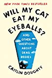 Will My Cat Eat My Eyeballs?: And Other Questions