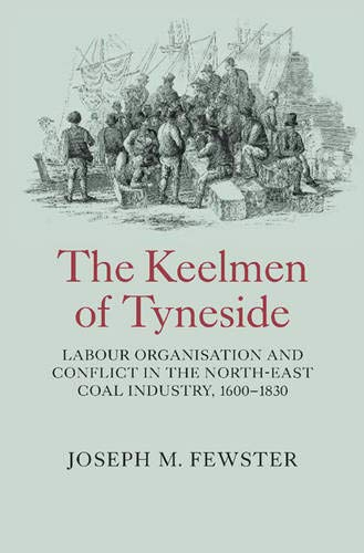 The Keelmen of Tyneside: Labour Organisation and Conflict in the North-East Coal Industry, 1600-1830 (Regions and Regionalism in History) by Boydell Press