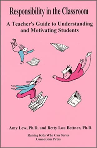 Download online Responsibility in the Classroom : A Teacher's Guide to Understanding and Motivating Students (Raising Kids Who Can Series) PDF, azw (Kindle), ePub