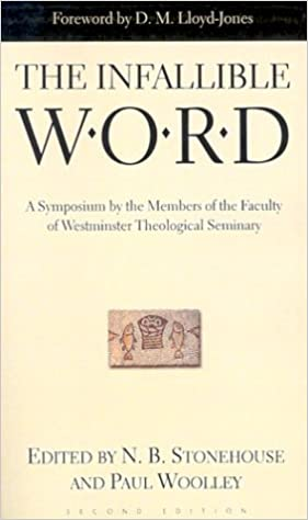 The infallible word a symposium by the members of the faculty of the infallible word a symposium by the members of the faculty of westminster theological seminary 2nd ed edition fandeluxe Choice Image