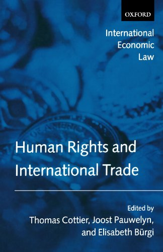 Human Rights and International Trade (International Economic Law Series) by Thomas Cottier