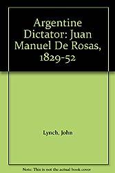 Argentine Dictator: Juan Manuel De Rosas, 1829-52