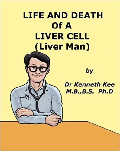 Life And Death of A Liver Cell (Liver Man) (A Simple Guide to Medical Conditions)
