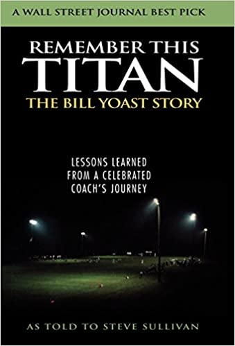 Remember This Titan: The Bill Yoast Story: Lessons Learned from a ...
