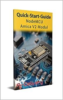NodeMCU Amica V2 ESP8266: La guida rapida ufficiale di AZ-Delivery: Arduino, Raspberry Pi e microcontrollore (Italian Edition)