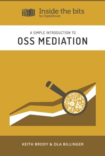 Download A simple introduction to OSS Mediation (Inside the bits by DigitalRoute) (Volume 10) pdf
