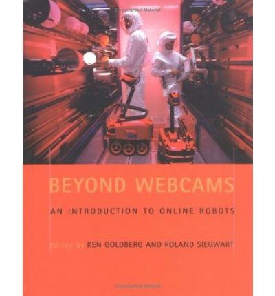 [(Beyond Webcams: An Introduction to Online Robots )] [Author: Ken Goldberg] [Jan-2002] pdf