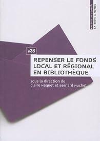 Repenser le fonds local et régional en bibliothèque par Claire Haquet