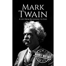 Mark Twain: A Life From Beginning to End (Biographies of Writers: American Book 2)