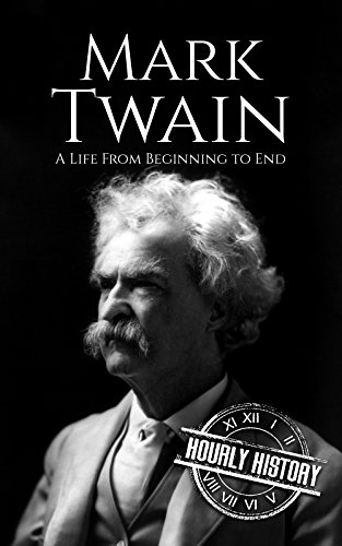 Mark Twain: A Life From Beginning to End by [History, Hourly]