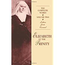 The Complete Works of Elizabeth of the Trinity, vol. 2 (featuring Her Letters from Carmel)