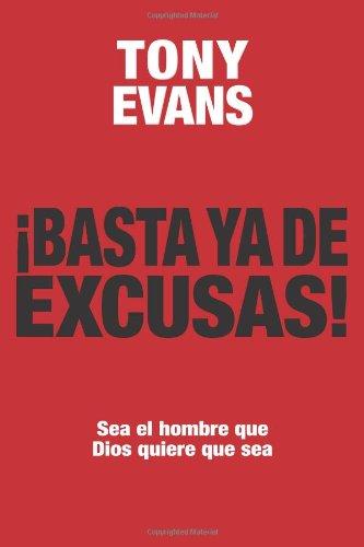 Basta ya de excusas: Sea el hombre que Dios quiere que sea (Spanish Edition)