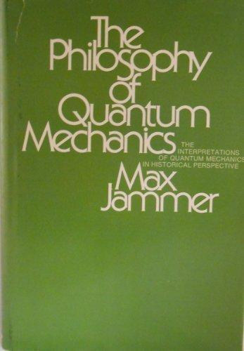 The Philosophy of Quantum Mechanics: Interpretations of Quantum Mechanics in Historical Perspectives por Max Jammer