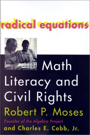 Radical Equations: Math Literacy and Civil Rights by Robert P. Moses, Charles E. Cobb Jr (January 18, 2001) Hardcover First Edition