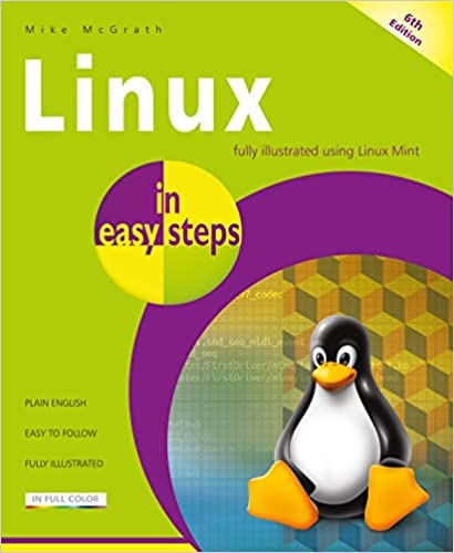 Linux in easy steps: Illustrated using Linux Mint: Mike