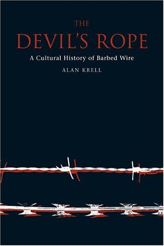 - The Devil's Rope: A Cultural History of Barbed Wire