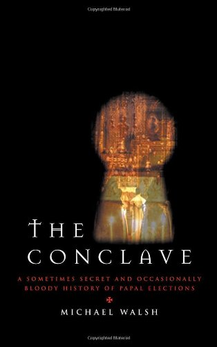 The Conclave: A Sometimes Secret and Occasionally Bloody History of Papal Elections