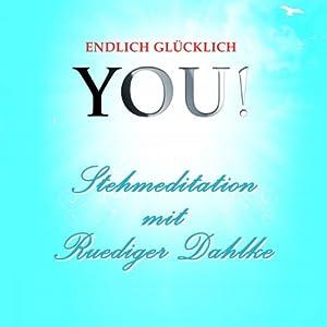 Stehmeditation mit Ruediger Dahlke (YOU! Endlich glücklich) Hörbuch