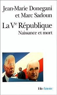 La Ve République : Naissance et mort par Jean-Marie Donegani