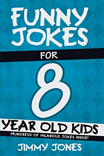 Funny Jokes For 8 Year Old Kids: Hundreds of really funny, hilarious Jokes, Riddles, Tongue Twisters and Knock Knock Jokes for 8 year old kids! (Funny Jokes Series All Ages 5-12!) (Old Boy 8yr Books)